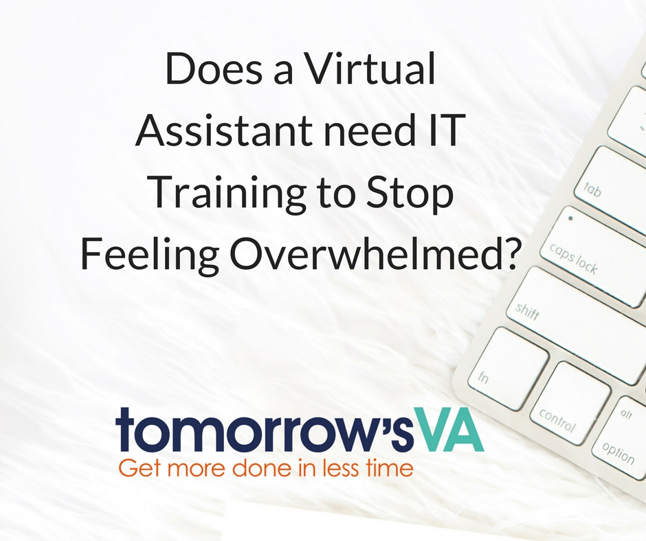 Does a Virtual Assistant need IT Training to Stop Feeling Overwhelmed?