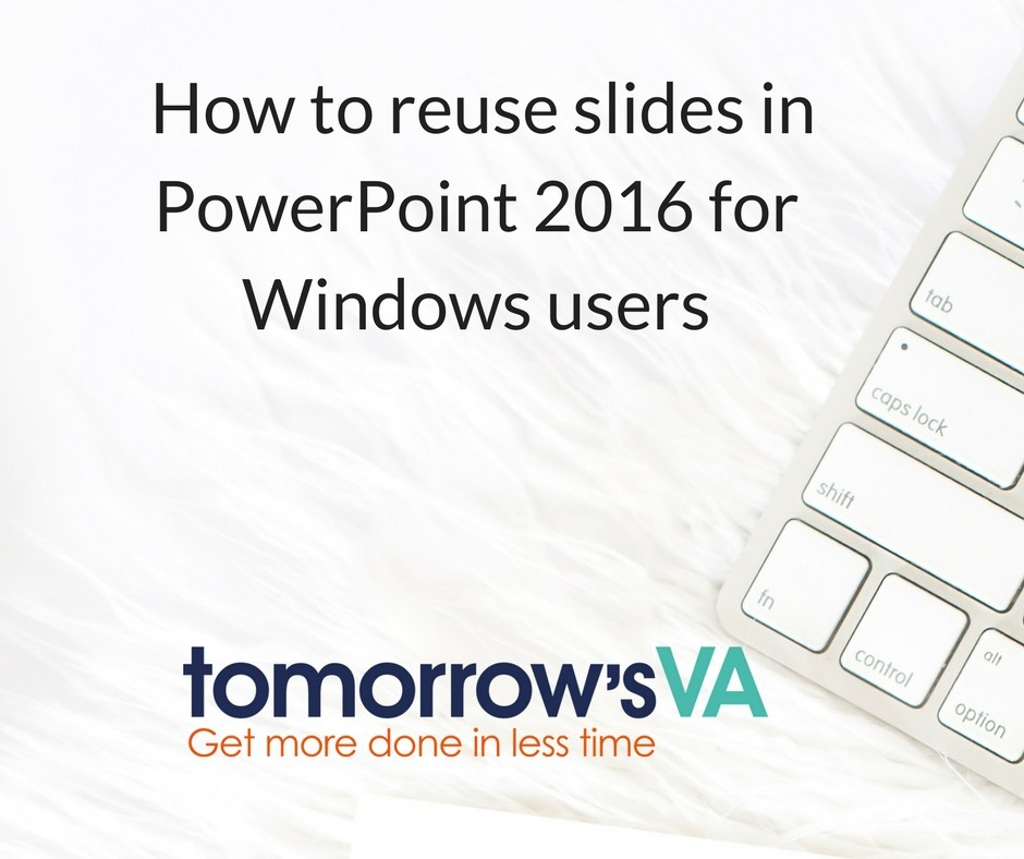How to Reuse PowerPoint Slides PowerPoint 2016 for Windows