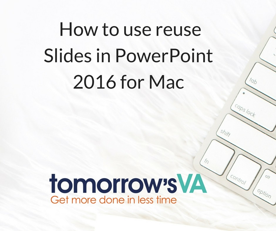 How to Reuse PowerPoint Slides in PowerPoint 2016 for Mac